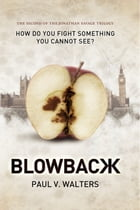 Blowback: How Do You Fight Something You Cannot See? The Second of the Jonathan Savage Trilogy by Paul V. Walters