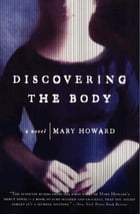 Discovering the Body: A Novel by Mary Howard