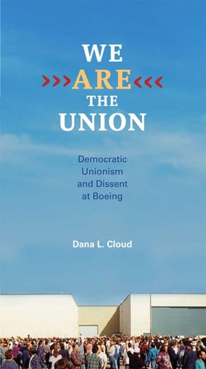 We Are the Union Democratic Unionism and Dissent at Boeing