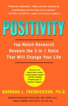 Positivity: Top-Notch Research Reveals the Upward Spiral That Will Change Your Life by Barbara Fredrickson