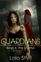 Guardians: The Shoma (Book 6, Pt.1): Guardians, #6 by Lola StVil