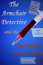 The Armchair Detective and the Mandrake Master Plan: Series Five by Ian Shimwell