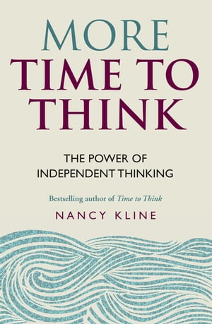 More Time to Think The power of independent thinking