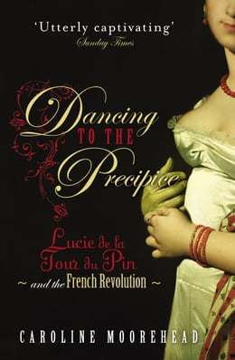 Book Dancing to the Precipice: Lucie de la Tour du Pin and the French Revolution by Caroline Moorehead