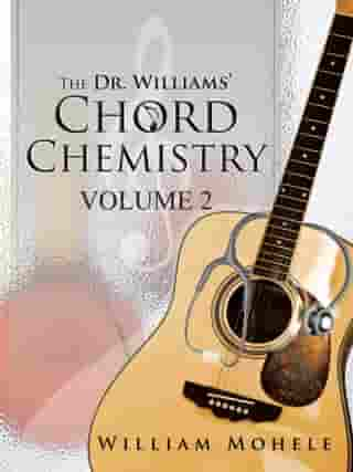 The Dr. Williams' Chord Chemistry: Volume Ii by William Mohele
