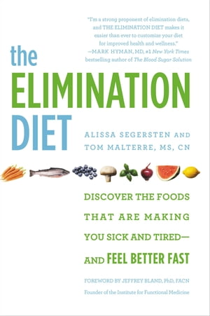 The Elimination Diet Discover the Foods That Are Making You Sick and Tired--and Feel Better Fast