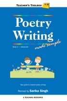 Poetry Writing Made Simple 2 Teacher's Toolbox Series by Sarika Singh