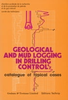 Geological and Mud Logging in Drilling Control: Catalogue of Typical Cases by Ecole Nationale Supérieure du Pétrole et des Moteurs