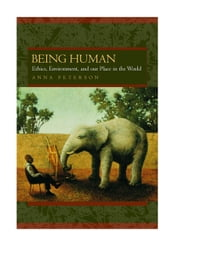 Being Human: Ethics, Environment, and Our Place in the World
