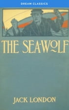 The Sea Wolf (Dream Classics) by Jack London
