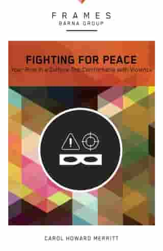 Fighting for Peace (Frames Series), eBook: Your Role in a Culture Too Comfortable with Violence by Barna Group