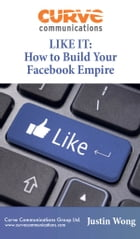 LIKE IT: How To Build Your Facebook Empire by Justin Wong