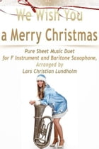 We Wish You a Merry Christmas Pure Sheet Music Duet for F Instrument and Baritone Saxophone, Arranged by Lars Christian Lundholm by Pure Sheet Music