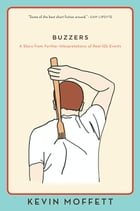Buzzers: A Story from Further Interpretations of Real-Life Events by Kevin Moffett
