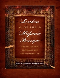 Lexikon of the Hispanic Baroque: Transatlantic Exchange and Transformation