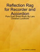 Reflection Rag for Recorder and Accordion - Pure Duet Sheet Music By Lars Christian Lundholm by Lars Christian Lundholm