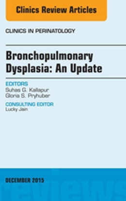 Book Bronchopulmonary Dysplasia: An Update, An Issue of Clinics in Perinatology, by Suhas G. Kallapur