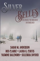 Silver Belles: An Over-40 Holiday Athology by Laura K. Curtis