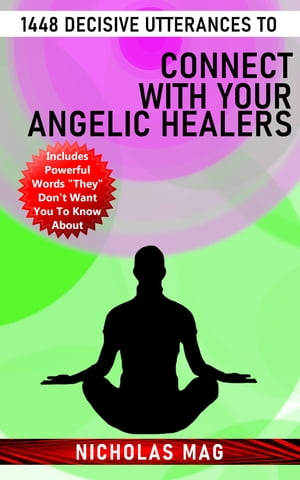 1448 Decisive Utterances to Connect With Your Angelic Healers