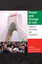 Power and Change in Iran: Politics of Contention and Conciliation by Brumberg, Daniel
