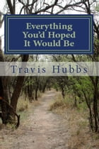 Everything You'd Hoped It Would Be: a short story by Travis Hubbs