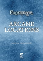 Frostgrave: Arcane Locations by Mr Joseph A. McCullough