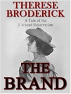 THE BRAND: A Tale of the Flathead Reservation by Therese Broderick