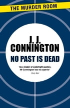 No Past Is Dead by J. J. Connington
