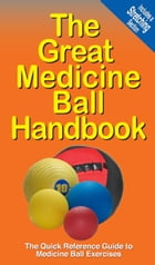 The Great Medicine Ball Handbook: The Quick Reference Guide to Medicine Ball Exercises by Mike Jespersen