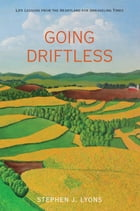 Going Driftless: Life Lessons from the Heartland for Unraveling Times