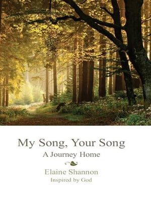 My Song, Your Song: A Journey Home by Elaine Shannon