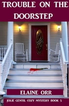 Trouble on the Doorstep by Elaine L. Orr