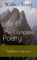 9788026840244 - Walter Scott: The Complete Poetry - Premium Sir Walter Scott Collection: The Minstrelsy of the Scottish Border, The Lady of the Lake, Translations and Imitations from German Ballads, Marmion, Rokeby, The Field of Waterloo, Harold the Dauntless, The Wild Huntsman&hellip - Kniha