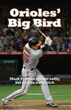 Orioles' Big Bird: Mark Trumbo speaks softly, but carries a big stick