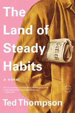 Book The Land of Steady Habits: A Novel by Ted Thompson