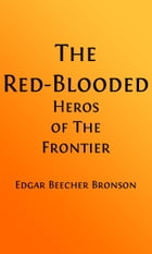 The Red Blooded Heroes of the Frontier (Illustrated) by Edgar Beecher Bronson