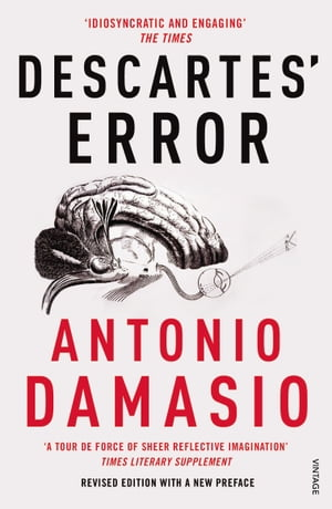 Descartes' Error Emotion,  Reason and the Human Brain