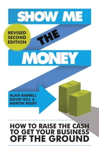 Show Me the Money: How to Find the Cash to Get Your Business Off the Ground
