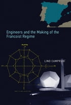Engineers and the Making of the Francoist Regime by Lino Camprubí