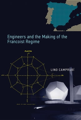 Book Engineers and the Making of the Francoist Regime by Lino Camprubí