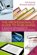 The Professionals' Guide to Publishing: A Practical Introduction to Working in the Publishing…