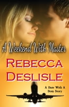 A Weekend With Master by Rebecca Deslisle