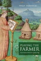 Playing the Farmer: Representations of Rural Life in Vergil's Georgics by Philip Thibodeau