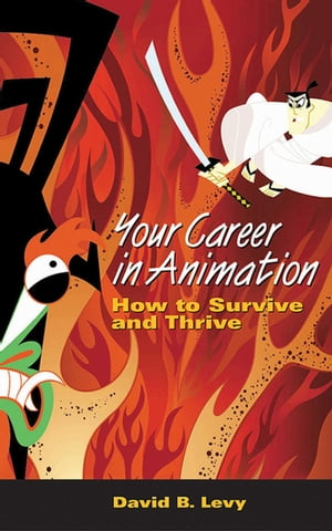 Your Career in Animation: How to Survive and Thrive by David B. Levy