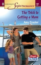 The Trick to Getting a Mom by Amy Frazier