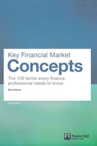 Key Financial Market Concepts: The 100 terms every finance professional needs to know by Bob Steiner