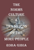 The Norms, Culture & Traditions of the Moru People by Roba Gibia