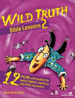 Book Wild Truth Bible Lessons 2: 12 More Wild Studies for Junior Highers, Based on Wild Bible Characters by Mark Oestreicher