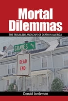 Mortal Dilemmas: The Troubled Landscape of Death in America
