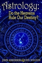 Astrology: Do the Heavens Rule Our Destiny? by John Ankerberg